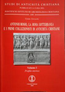 Antonio Bosio, La Roma Sotterranea e i primi collezionisti di antichità cristiane Volume I