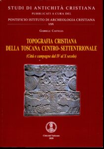 Topografia cristiana della Toscana centro-settentrionale (Città e campagne dal IV al X secolo)